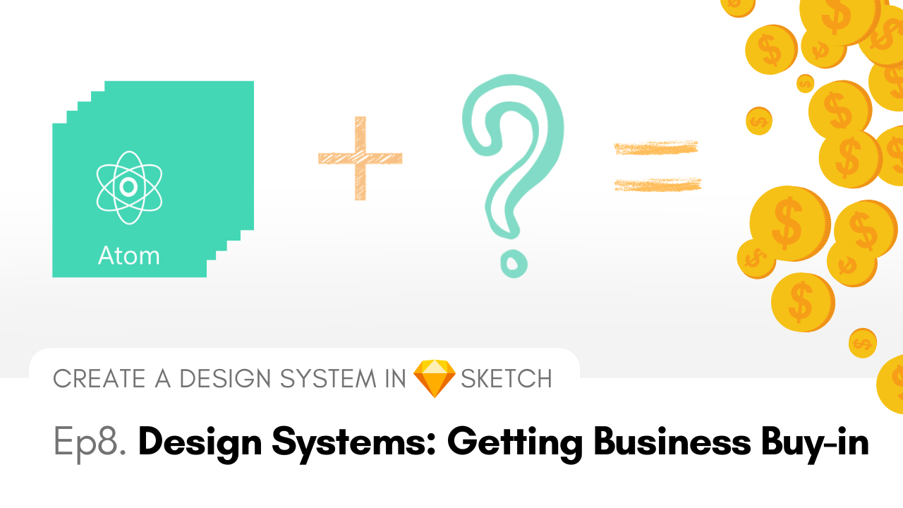 Design Systems: Getting Business Buy-in - Create a Design System in Sketch