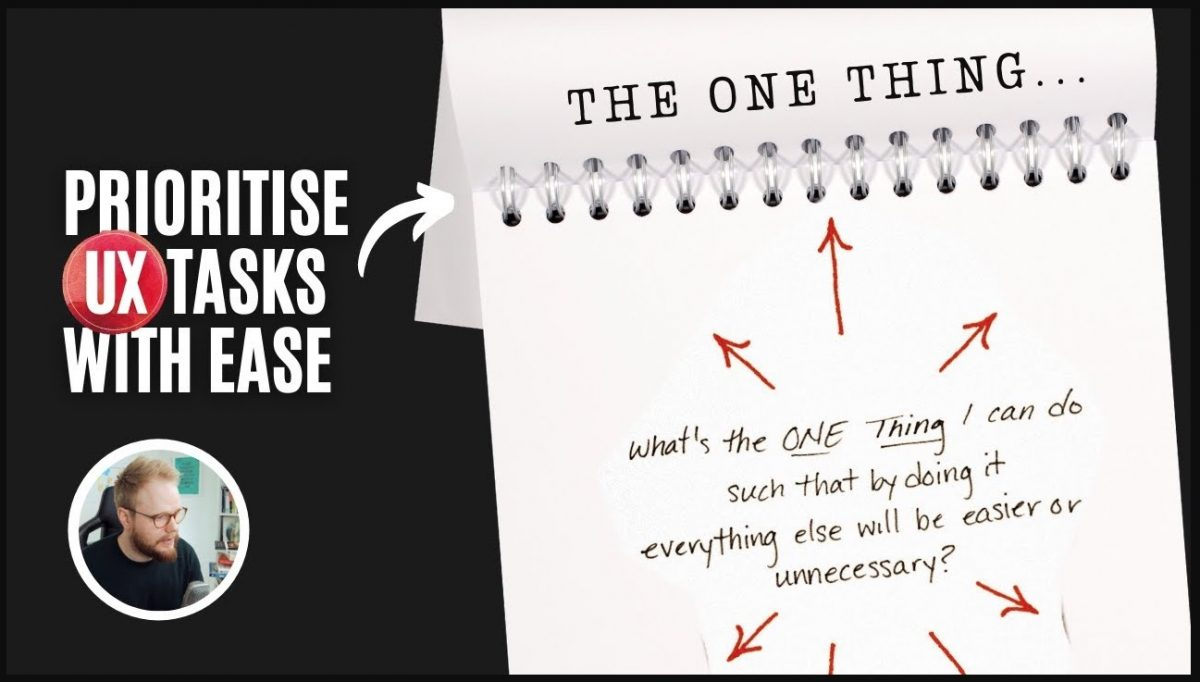 The One Thing: Foolproof Way to Prioritise UX Tasks and Activities